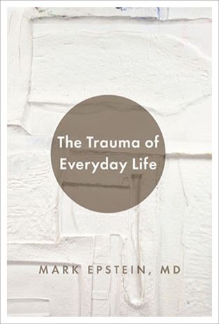 Mark_Epstein_MDThe_Trauma_of_Everyday_Life